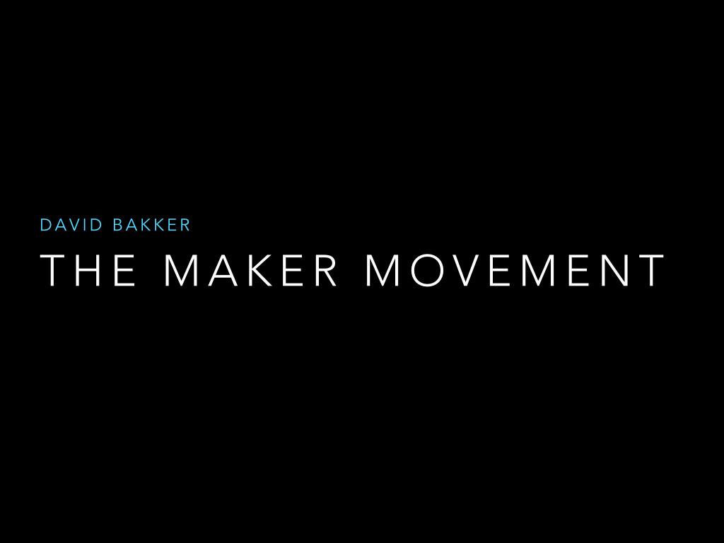 David Bakker Wat Is The Maker Movement David Bakker